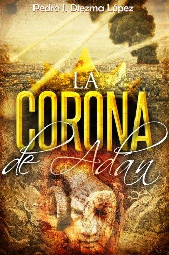9781519477361: La Corona de Adán: Una épica aventura que te llevará a desvelar los mayores secretos ocultos entre nosotros durante milenios. (Novela de misterio y aventuras) (Spanish Edition)