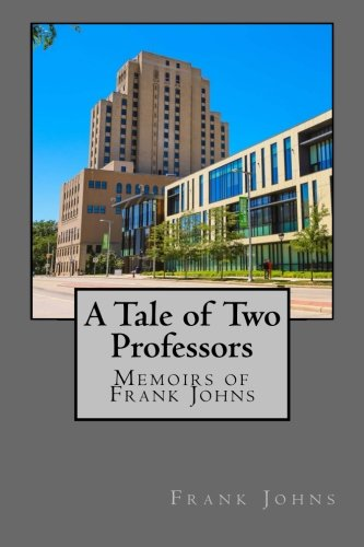 9781519478368: A Tale of Two Professors: Memoirs of Frank Johns