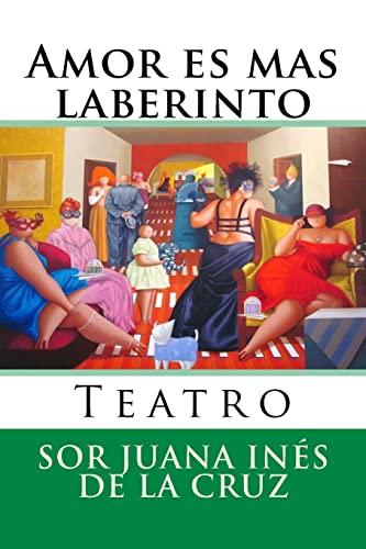 9781519478443: Amor es mas laberinto: Teatro: Volume 10 (Nuestramerica)