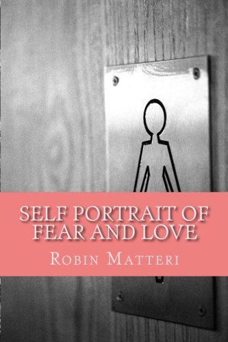 9781519479525: Self Portrait of Fear and Love: A Book of Poetry About The Things That Make Us All Love and Fear.