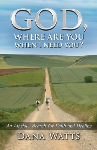 9781519479655: God, Where Are You When I Need You?: An Atheist's Search for Faith and Healing