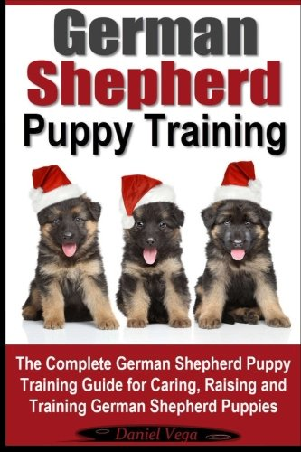 9781519479730: German Shepherd Puppy Training: The Complete German Shepherd Training Guide for Caring, Raising and Training German Shepherd Puppies