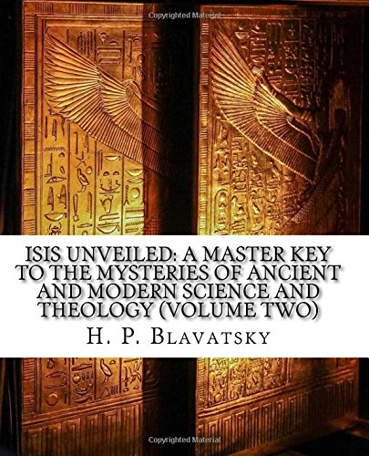 9781519480569: Isis Unveiled: A Master Key To The Mysteries Of Ancient And Modern Science And Theology (Volume Two)