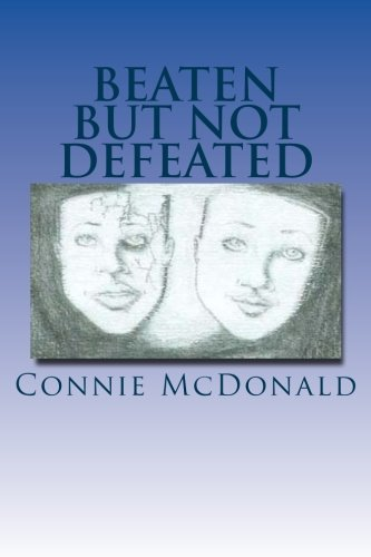 9781519482419: Beaten but Not Defeated: The Testimony of Being an Abused Woman to Being an Overcomer