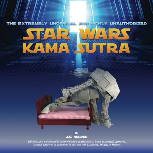 9781519483058: The Extremely Unofficial and Highly Unauthorized Star Wars Kama Sutra