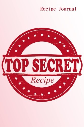 9781519484604: Recipe Journal: Top Secret Recipes Cooking Journal, Lined and Numbered Blank Cookbook 6 x 9, 180 Pages (Recipe Journals) (Cooking Journals)