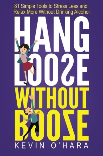 9781519484987: Hang Loose Without Booze: 81 Simple Tools to Stress Less and Relax More Without Drinking Alcohol