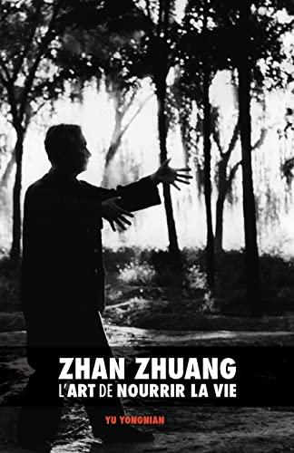 Zhan Zhuang: L'Art de Nourrir La Vie: Yu, Dr Yong