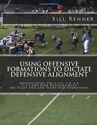 9781519487483: Using Offensive Formations to Dictate Defensive Alignment: Manipulating the 4-2-5, 4-3, 3-4, 3-3-5 and Bear Defenses with No Tight End and Tight End Formations