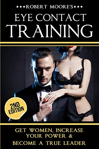 9781519488152: Eye Contact Training: Learn How To Attract Women + Improve Your Self Confidence, Charisma, & Leadership