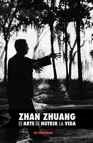 Zhan Zhuang: El Arte de Nutrir La: Yu, Dr Yong