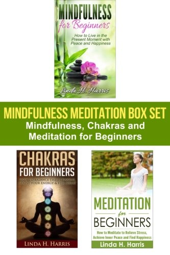 9781519490063: Mindfulness Meditation Box Set: Mindfulness, Chakras and Meditation for Beginners