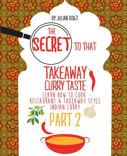 9781519490674: The Secret to That Takeaway Curry Taste Part 2: Learn How to Cook Restaurant & Takeaway Style Indian Curry (Volume 2)