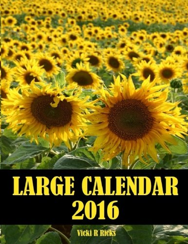 9781519491565: Large Calendar 2016: 14 month Calendar for 2016 in a large 8.5 x 11 inch book. See important dates at a glance in front section of the large calendar for 2016.