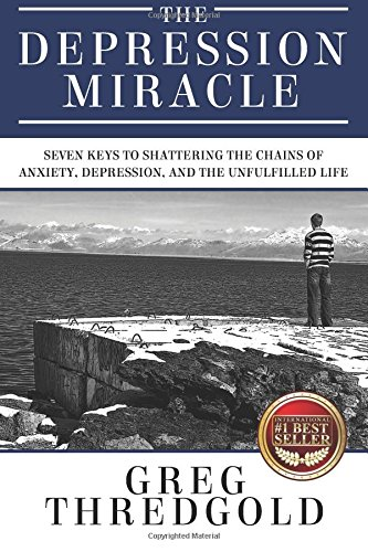 9781519493699: The Depression Miracle: Seven Keys to Shattering the Chains of Anxiety, Depression, and the Unfulfilled Life