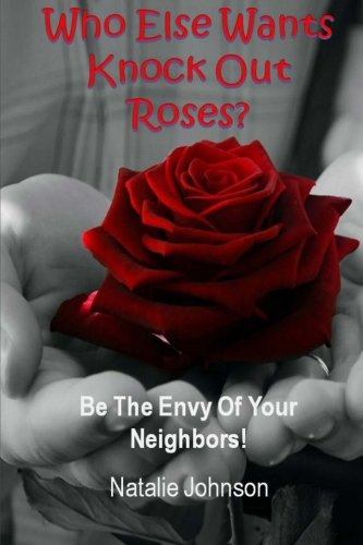 9781519495129: Who Else Wants Knockout Roses?: Be The Envy Of Your Neighbor!
