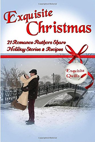 9781519495358: Exquisite Christmas: 21 Romance Authors Share Holiday Stories & Recipes