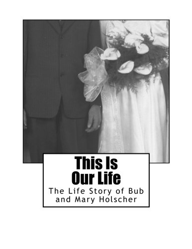 9781519495495: This Is Our Life: The Life Story of Bub and Mary Holscher