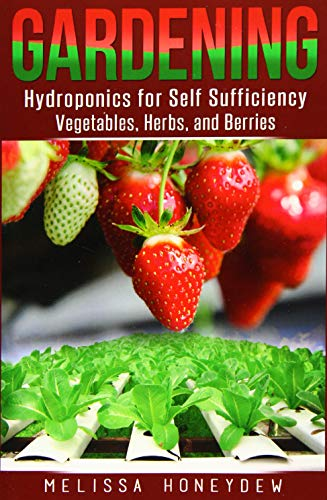 9781519499332: Gardening: Hydroponics for Self Sufficiency - Vegetables, Herbs, & Berries (Herbs, Berries, Organic Gardening, Canning, Homesteading, Tomatoes, Food Preservation)