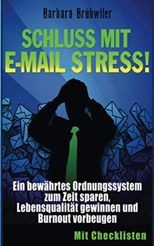 9781519501806: Schluss mit E-Mail Stress!: Ein bewährtes Ordnungssystem zum Zeit sparen, Lebensqualität gewinnen und Burnout vorbeugen