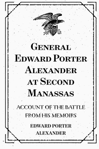 9781519503091: General Edward Porter Alexander at Second Manassas: Account of the Battle from His Memoirs
