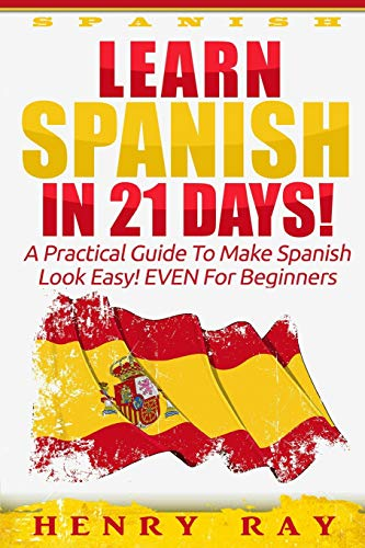 9781519506696: Spanish: Learn Spanish In 21 DAYS! – A Practical Guide To Make Spanish Look Easy! EVEN For Beginners (Spanish, French, German, Italian)