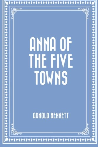 9781519506818: Anna of the Five Towns