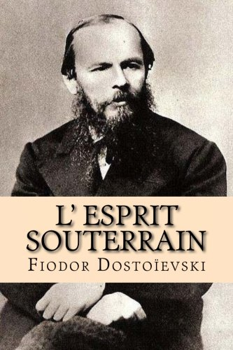 L' Esprit Souterrain: Dostoievski, Fiodor