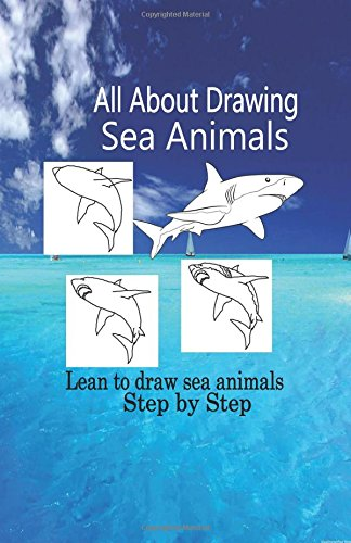 9781519509291: All About Drawing Sea Animals: Lean to draw sea animals step by Step (Drawing Sea Creatures) (Volume 1)