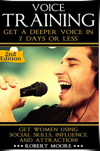 9781519509963: Voice Training: Get A Deeper Voice In 7 Days Or Less! Get Women Using Power, Influence & Attraction!