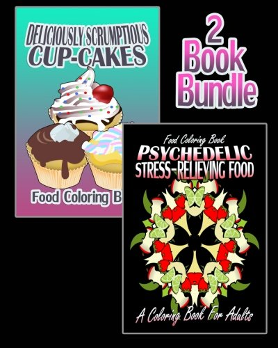 9781519513458: Food Coloring Book: Deliciously Scrumptious Cup-Cakes & Psychedelic Stress-Relieving Food (Coloring Book For Adults) (2 Book Bundle)
