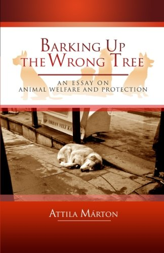 9781519515858: Barking Up the Wrong Tree: An Essay on Animal Welfare and Protection