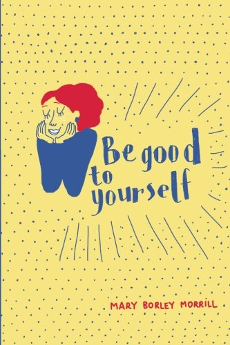 9781519519030: Be Good to Yourself: Lessons in Survival from a Mother of One Sweet Handicapped Girl and Four Rowdy Boys