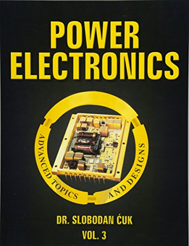 9781519520296: Power Electronics: Advanced Topics and Designs: Vol. 3: Volume 3