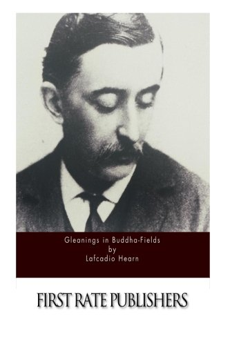 Gleanings in Buddha-Fields (Paperback): Lafcadio Hearn