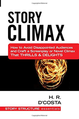 9781519522764: Story Climax: How to Avoid Disappointed Audiences and Craft a Screenplay or Novel Climax That Thrills & Delights (Story Structure Essentials)