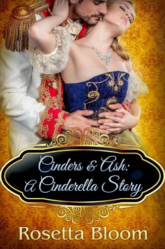 Cinders & Ash: A Cinderella Story (Passion-Filled Fairy Tales) (Volume 3): Rosetta Bloom
