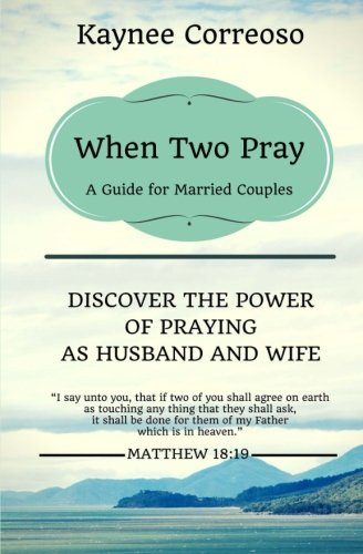 9781519523990: When Two Pray: Discover The Power of Praying as Husband and Wife: A Guide For Married Couples