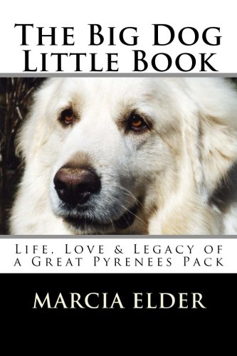 9781519524980: The Big Dog Little Book: Life & Love in a Great Pyrenees Pack (Great Pyrenees - Great Pyr) (Volume 1)