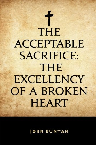 9781519526465: The Acceptable Sacrifice: The Excellency of a Broken Heart