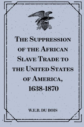 9781519527141: The Suppression of the African Slave Trade to the United States of America, 1638-1870