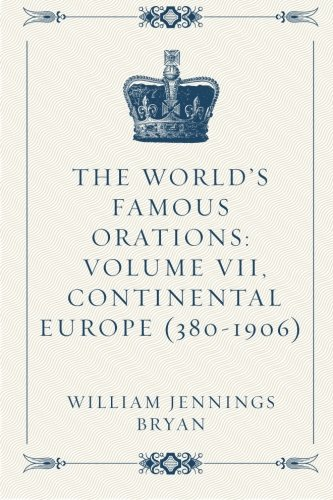 9781519532350: The World's Famous Orations: Volume VII, Continental Europe (380-1906)