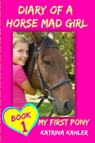 9781519532466: Diary of a Horse Mad Girl: My First Pony - Book 1 - A Perfect Horse Book for Gir (Volume 1)