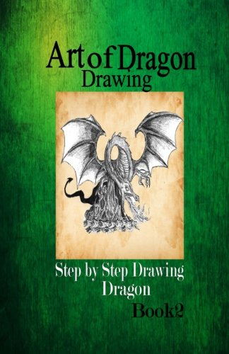 9781519533470: Art of Dragon Drawing 2: Step by Step Drawing Dragon (Draw your Dragon) (Volume 1)