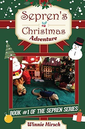 9781519534408: Sepren's Christmas Adventure: A Real Bearded Dragon's Story (The Sepren Series) (Volume 1)