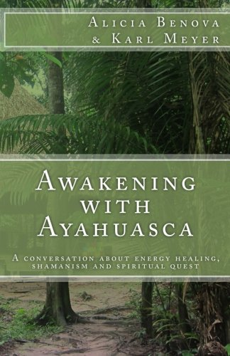 9781519537515: Awakening with Ayahuasca: A conversation about energy healing, shamanism and spiritual quest