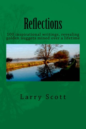 9781519538079: Reflections: 100 Inspirational writings, revealing golden nuggets mined over a lifetime