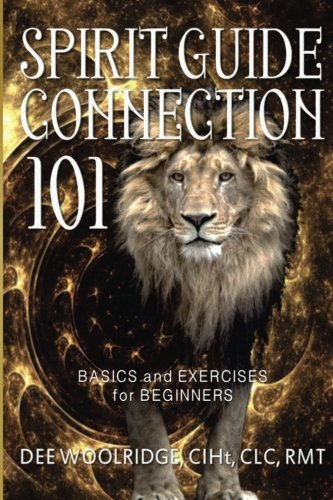 9781519538734: Spirit Guide Connection 101: Basics and Exercises for Beginners