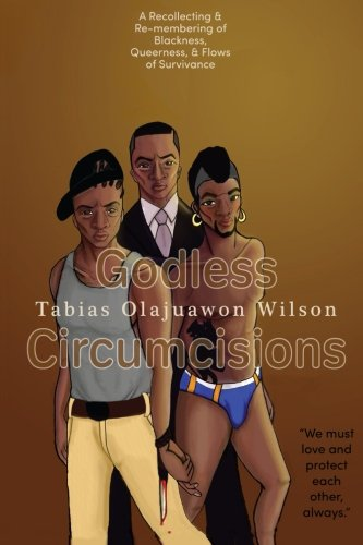 9781519539960: Godless Circumcisions: A Recollecting & Re-membering of Blackness, Queerness & Flows of Survivance