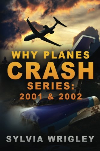 9781519541482: Why Planes Crash: 2001 & 2002: Volumes 1 and 2 (2001 and 2002)